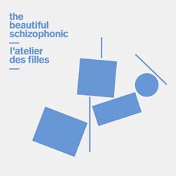 the-beautiful-schizophonic-atelier-des-filles