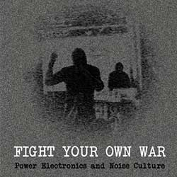 fight-your-own-war-power-electronics-noise-culture
