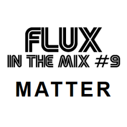 flux-in-the-mix-9-matter